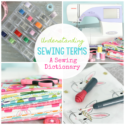Understanding Beginning Sewing Terms: A Sewing Dictionary