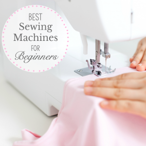 Best Sewing Machines for Beginners and Beyond