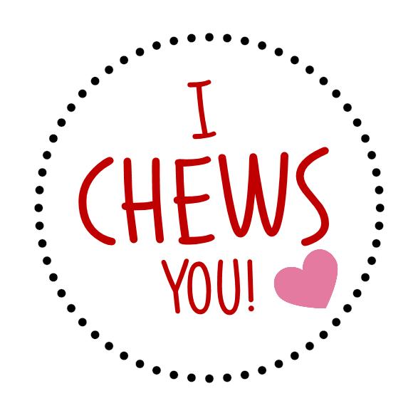 Free Printable: I Chews You!