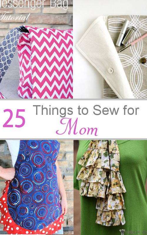 25 Things to Sew for Mom compiled by CrazyLittleProjects.com