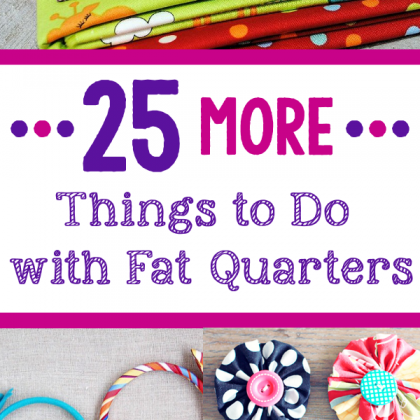25 *More* Things to Do with Fat Quarters