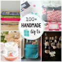100+ Handmade Gifts to Make for Christmas or other fun occasions!